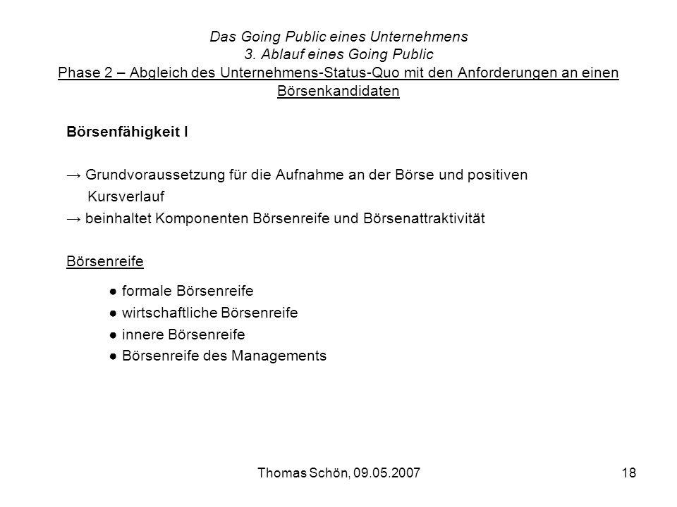 Thomas Schön, 09.05.200718 Das Going Public eines Unternehmens 3. Ablauf eines Going Public Phase 2 – Abgleich des Unternehmens-Status-Quo mit den Anf