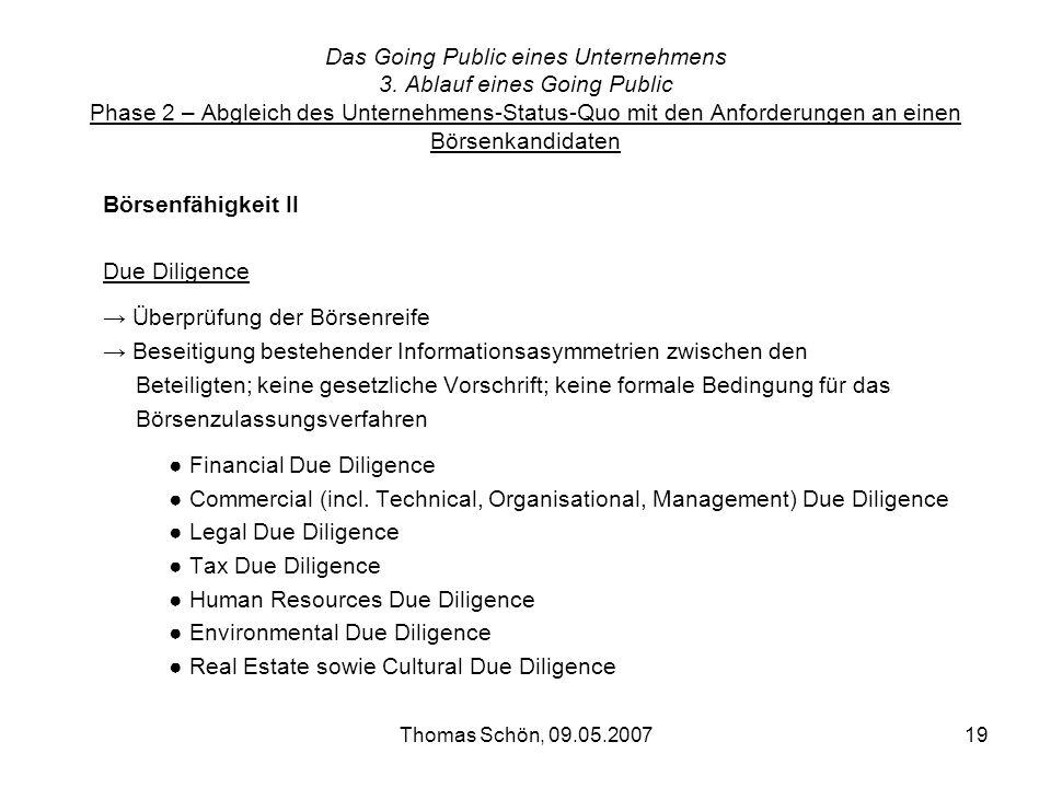 Thomas Schön, 09.05.200719 Das Going Public eines Unternehmens 3. Ablauf eines Going Public Phase 2 – Abgleich des Unternehmens-Status-Quo mit den Anf