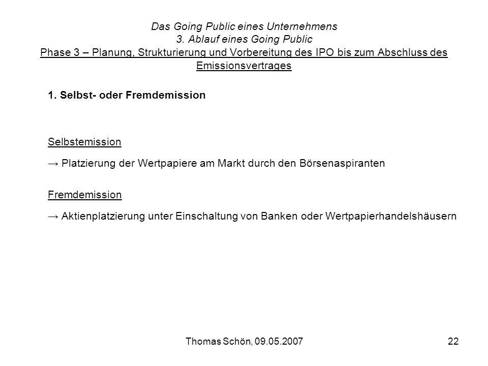 Thomas Schön, 09.05.200722 Das Going Public eines Unternehmens 3. Ablauf eines Going Public Phase 3 – Planung, Strukturierung und Vorbereitung des IPO
