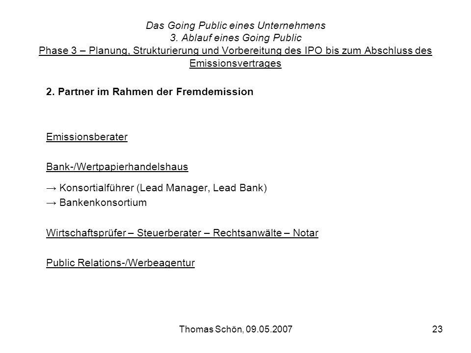 Thomas Schön, 09.05.200723 Das Going Public eines Unternehmens 3. Ablauf eines Going Public Phase 3 – Planung, Strukturierung und Vorbereitung des IPO