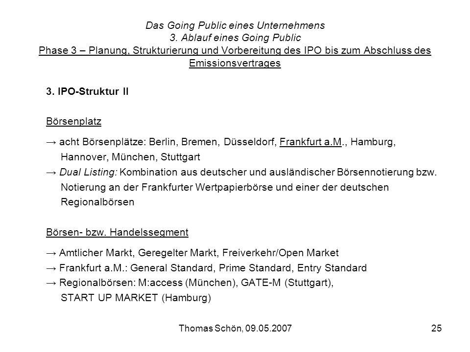 Thomas Schön, 09.05.200725 Das Going Public eines Unternehmens 3. Ablauf eines Going Public Phase 3 – Planung, Strukturierung und Vorbereitung des IPO