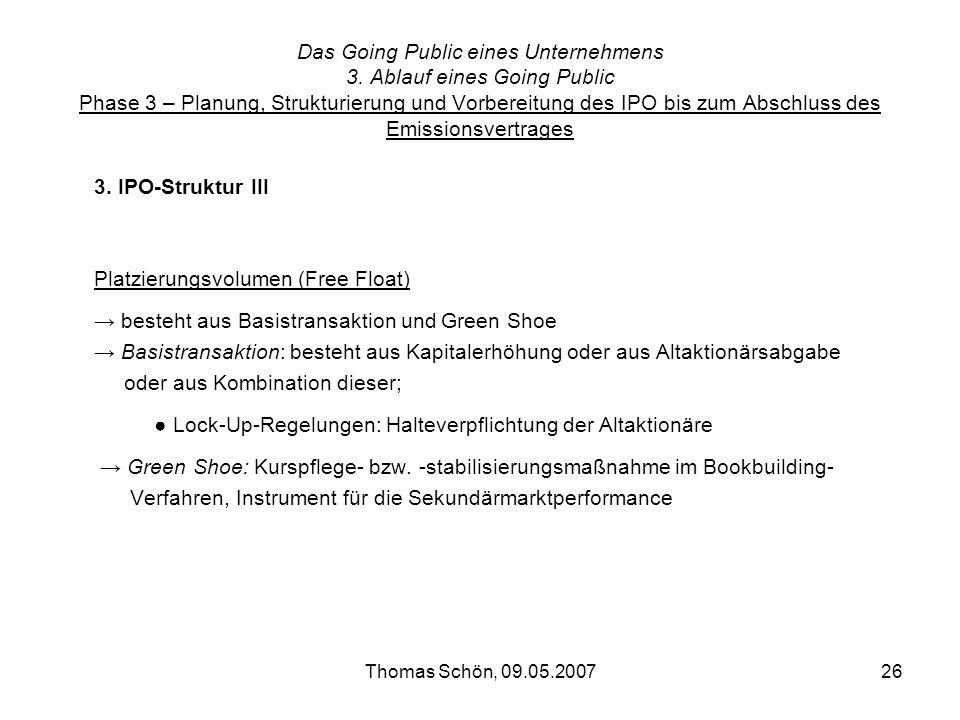 Thomas Schön, 09.05.200726 Das Going Public eines Unternehmens 3. Ablauf eines Going Public Phase 3 – Planung, Strukturierung und Vorbereitung des IPO