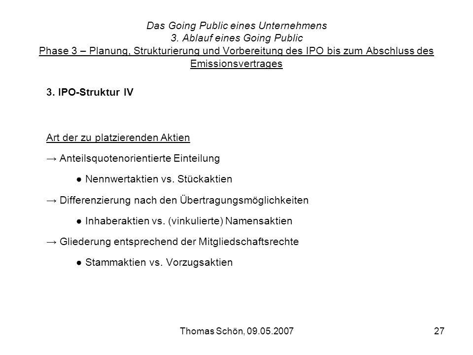 Thomas Schön, 09.05.200727 Das Going Public eines Unternehmens 3. Ablauf eines Going Public Phase 3 – Planung, Strukturierung und Vorbereitung des IPO