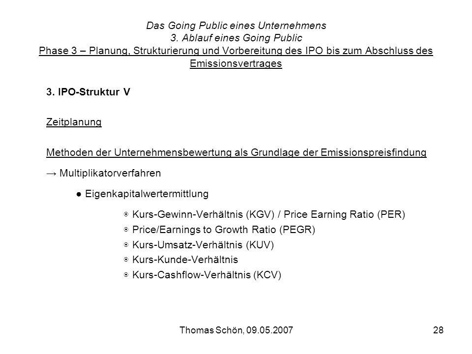 Thomas Schön, 09.05.200728 Das Going Public eines Unternehmens 3. Ablauf eines Going Public Phase 3 – Planung, Strukturierung und Vorbereitung des IPO