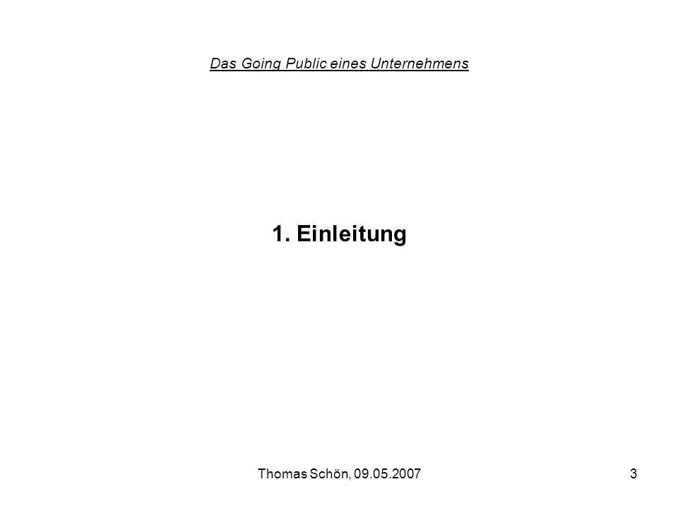 Thomas Schön, 09.05.20073 Das Going Public eines Unternehmens 1. Einleitung