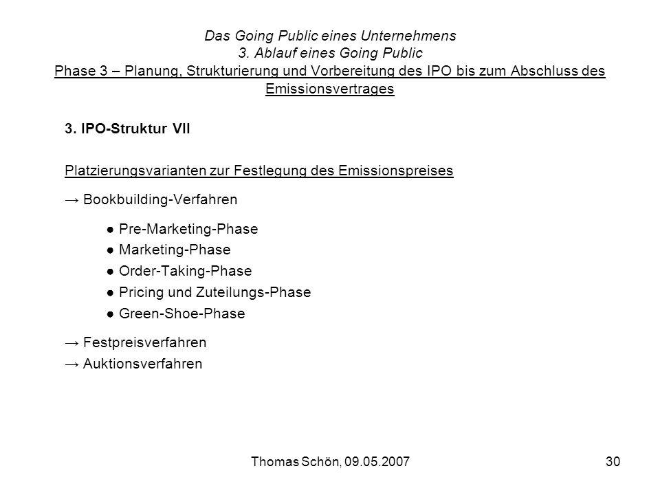 Thomas Schön, 09.05.200730 Das Going Public eines Unternehmens 3. Ablauf eines Going Public Phase 3 – Planung, Strukturierung und Vorbereitung des IPO
