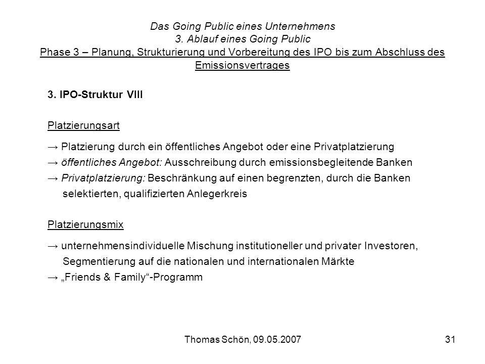 Thomas Schön, 09.05.200731 Das Going Public eines Unternehmens 3. Ablauf eines Going Public Phase 3 – Planung, Strukturierung und Vorbereitung des IPO