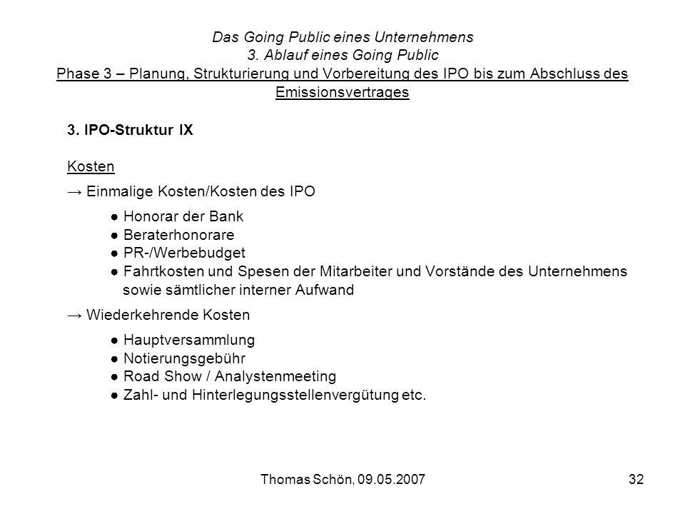 Thomas Schön, 09.05.200732 Das Going Public eines Unternehmens 3. Ablauf eines Going Public Phase 3 – Planung, Strukturierung und Vorbereitung des IPO