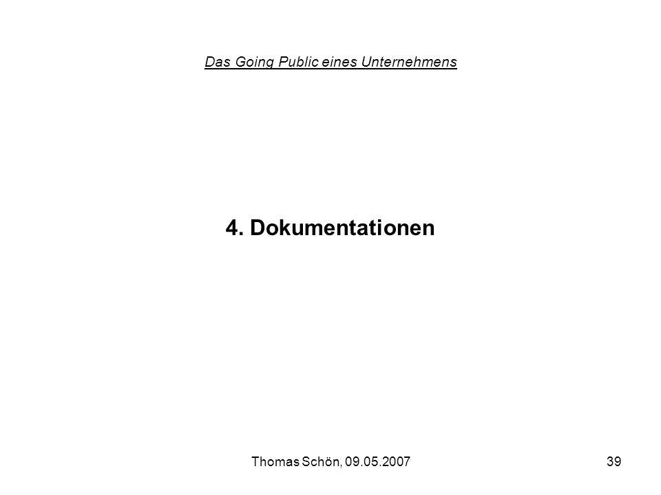 Thomas Schön, 09.05.200739 Das Going Public eines Unternehmens 4. Dokumentationen