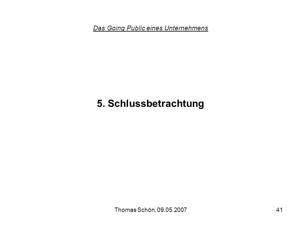 Thomas Schön, 09.05.200741 Das Going Public eines Unternehmens 5. Schlussbetrachtung