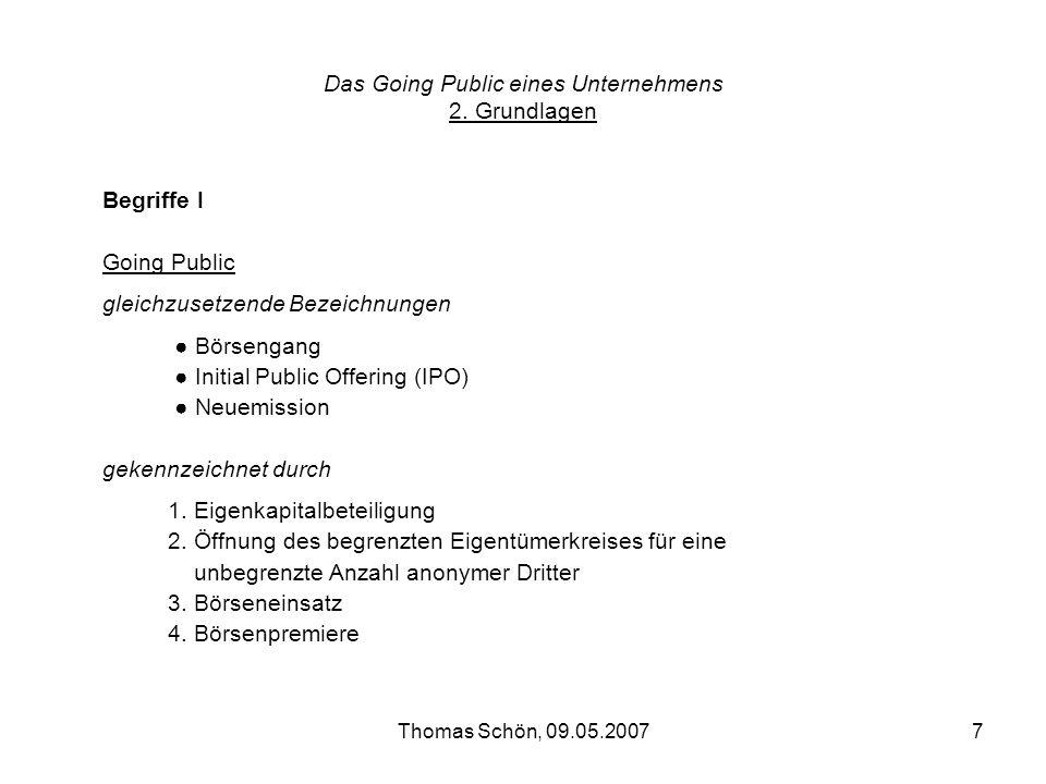 Thomas Schön, 09.05.20077 Das Going Public eines Unternehmens 2. Grundlagen Begriffe I Going Public gleichzusetzende Bezeichnungen Börsengang Initial