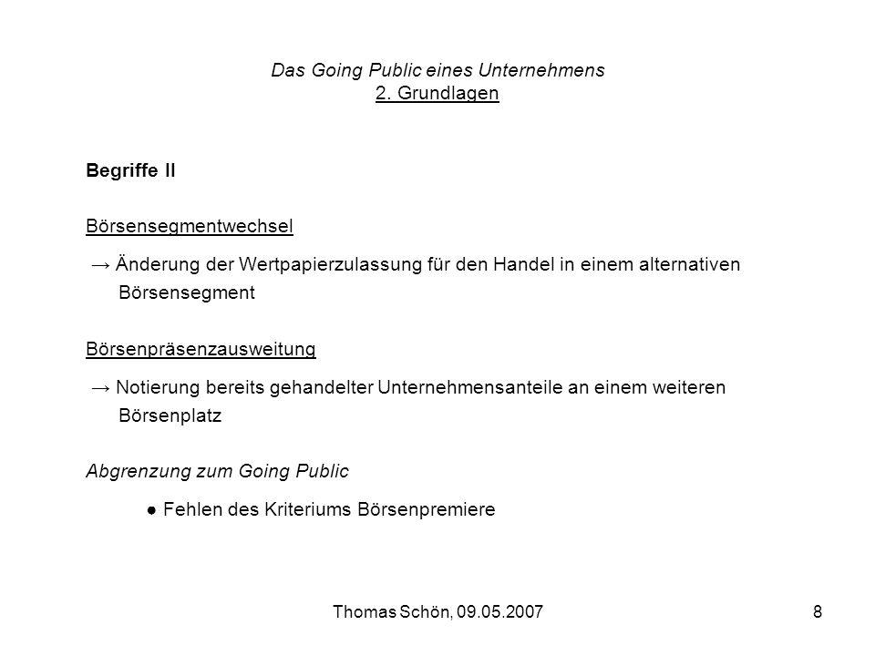 Thomas Schön, 09.05.20078 Das Going Public eines Unternehmens 2. Grundlagen Begriffe II Börsensegmentwechsel Änderung der Wertpapierzulassung für den