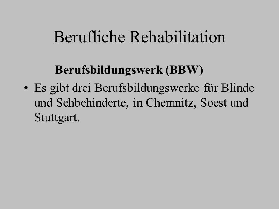 Berufliche Rehabilitation Berufsbildungswerk (BBW) Es gibt drei Berufsbildungswerke für Blinde und Sehbehinderte, in Chemnitz, Soest und Stuttgart.