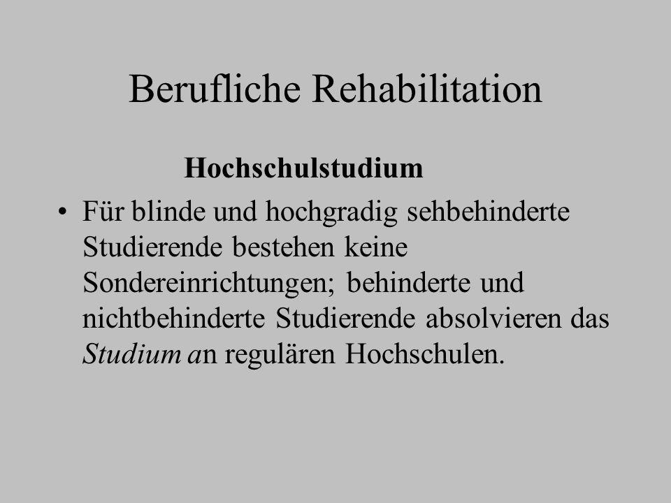 Berufliche Rehabilitation Hochschulstudium Für blinde und hochgradig sehbehinderte Studierende bestehen keine Sondereinrichtungen; behinderte und nich