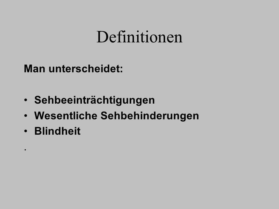 Definitionen Als blind wird eine Person bezeichnet, deren Fernzentralvisus (Sehschärfe für die Ferne) auf dem besserem Auge mit Korrektur < 1/50 beträgt.