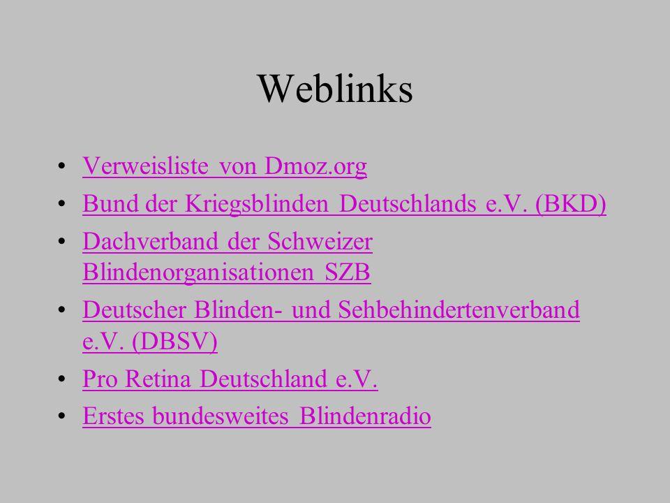 Weblinks Verweisliste von Dmoz.org Bund der Kriegsblinden Deutschlands e.V. (BKD) Dachverband der Schweizer Blindenorganisationen SZBDachverband der S