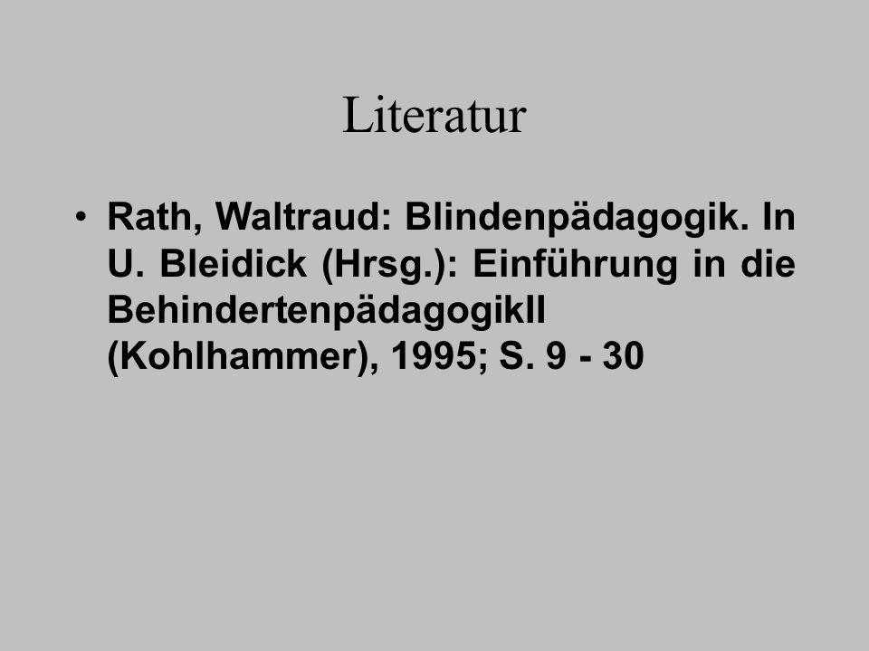 Literatur Rath, Waltraud: Blindenpädagogik. In U. Bleidick (Hrsg.): Einführung in die BehindertenpädagogikII (Kohlhammer), 1995; S. 9 - 30