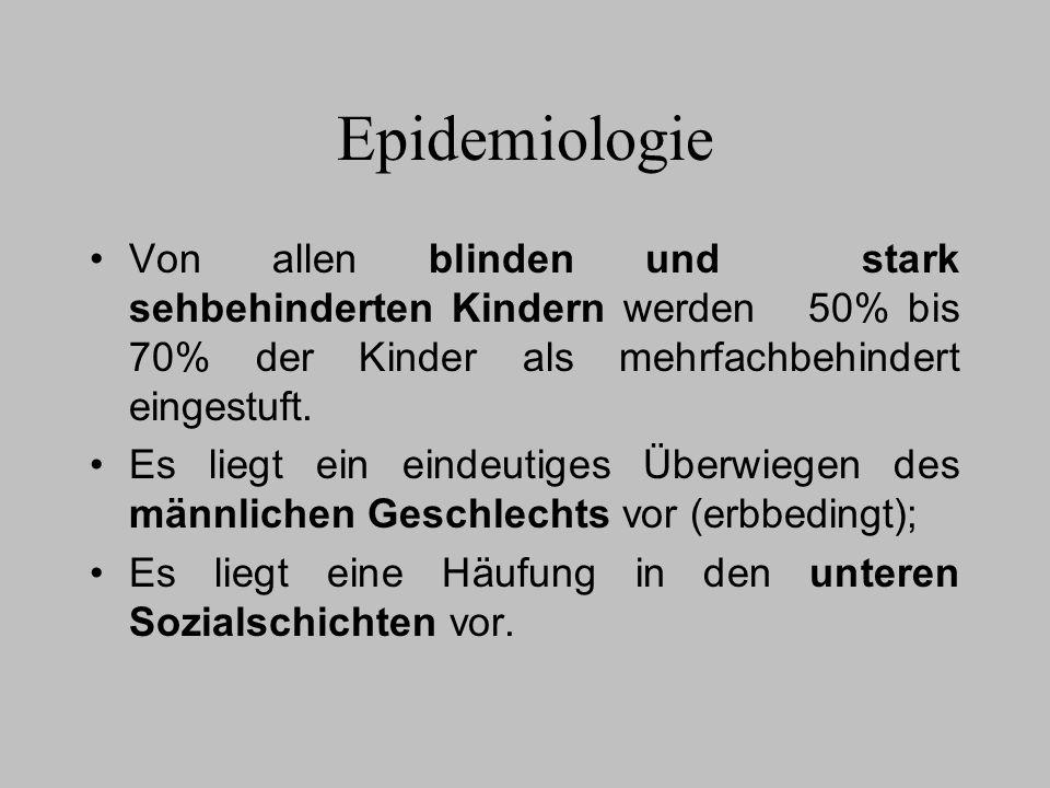 Epidemiologie Von allen blinden und stark sehbehinderten Kindern werden 50% bis 70% der Kinder als mehrfachbehindert eingestuft. Es liegt ein eindeuti