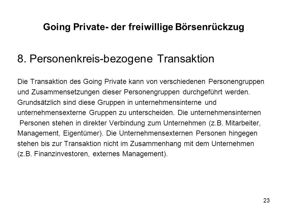23 8. Personenkreis-bezogene Transaktion Die Transaktion des Going Private kann von verschiedenen Personengruppen und Zusammensetzungen dieser Persone