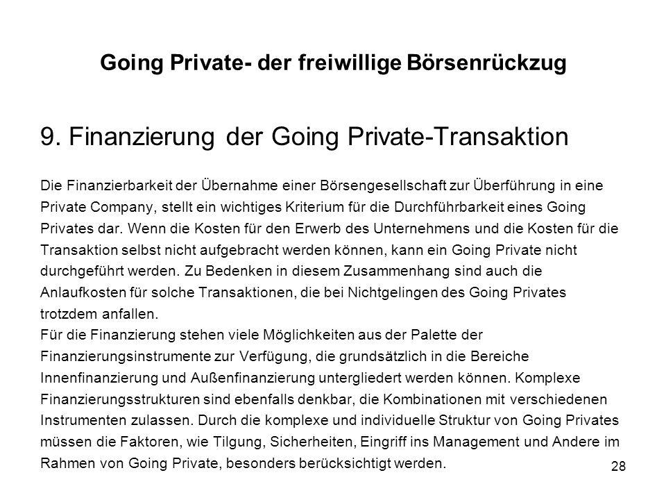 28 9. Finanzierung der Going Private-Transaktion Die Finanzierbarkeit der Übernahme einer Börsengesellschaft zur Überführung in eine Private Company,