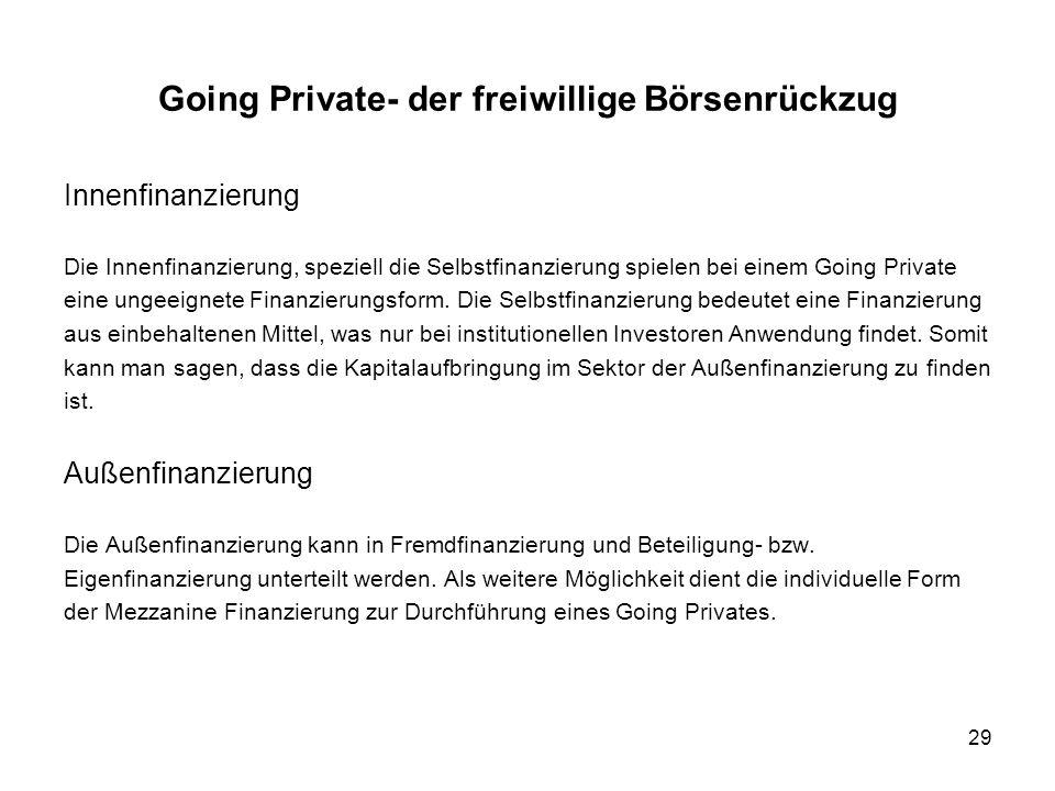 29 Innenfinanzierung Die Innenfinanzierung, speziell die Selbstfinanzierung spielen bei einem Going Private eine ungeeignete Finanzierungsform. Die Se