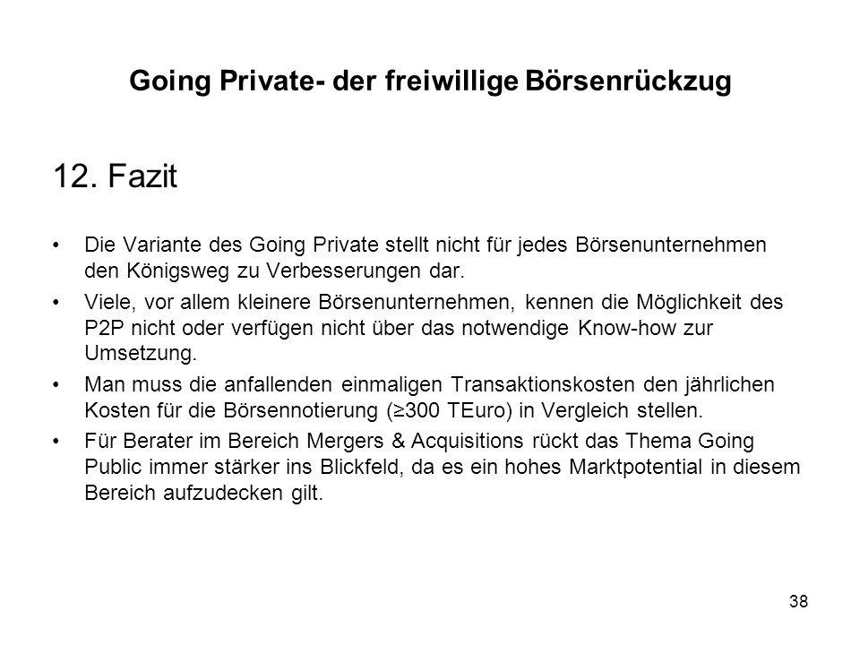 38 Going Private- der freiwillige Börsenrückzug 12. Fazit Die Variante des Going Private stellt nicht für jedes Börsenunternehmen den Königsweg zu Ver
