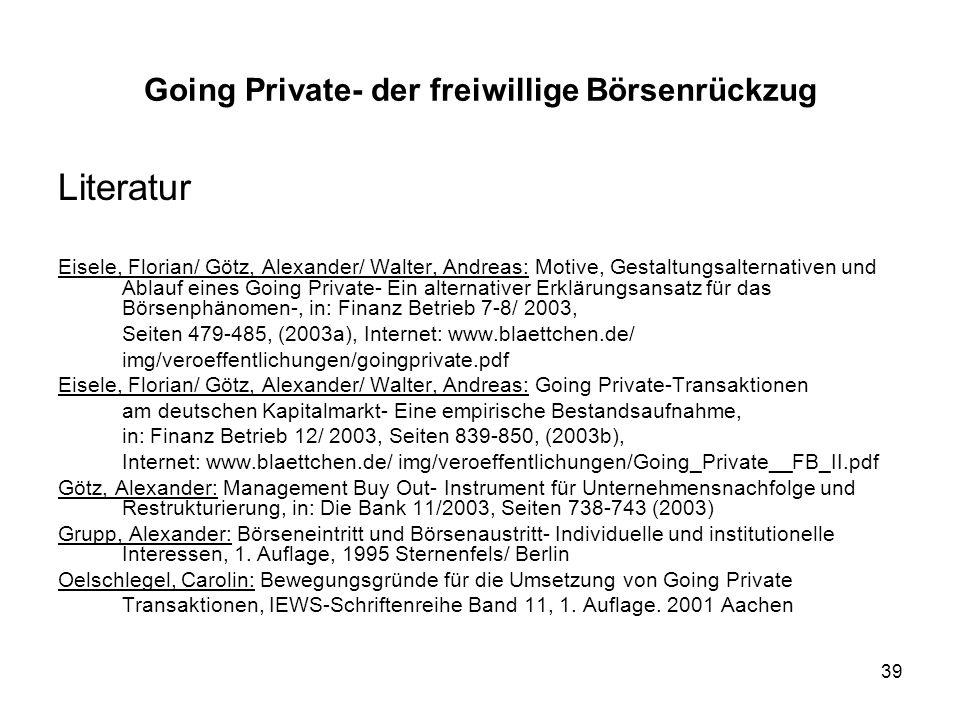 39 Going Private- der freiwillige Börsenrückzug Literatur Eisele, Florian/ Götz, Alexander/ Walter, Andreas: Motive, Gestaltungsalternativen und Ablau