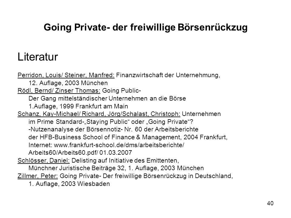 40 Going Private- der freiwillige Börsenrückzug Literatur Perridon, Louis/ Steiner, Manfred: Finanzwirtschaft der Unternehmung, 12. Auflage, 2003 Münc