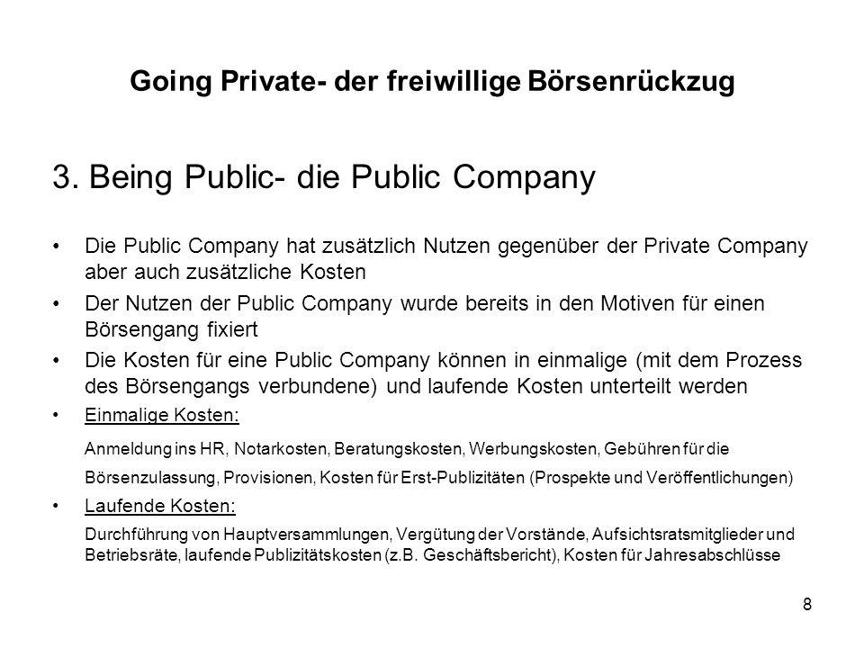 8 3. Being Public- die Public Company Die Public Company hat zusätzlich Nutzen gegenüber der Private Company aber auch zusätzliche Kosten Der Nutzen d