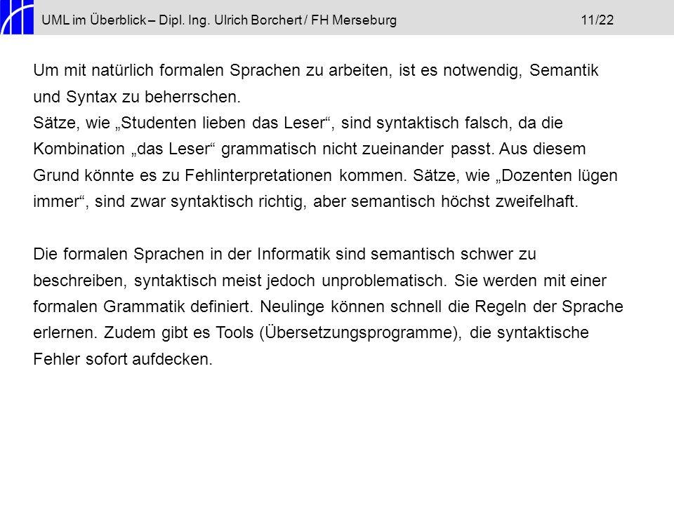 UML im Überblick – Dipl. Ing. Ulrich Borchert / FH Merseburg11/22 Um mit natürlich formalen Sprachen zu arbeiten, ist es notwendig, Semantik und Synta