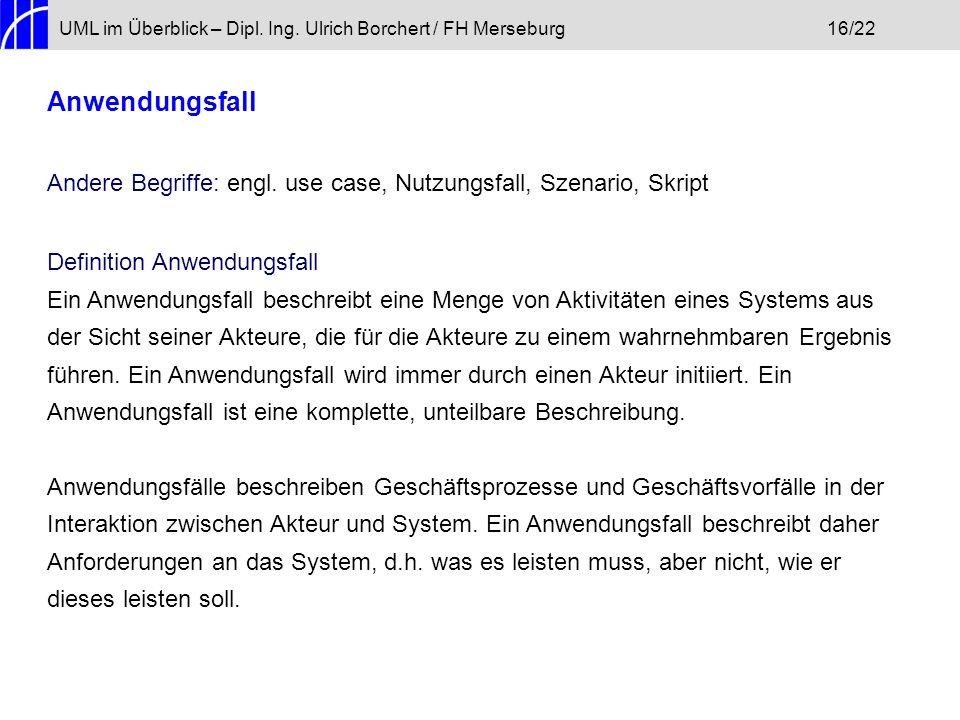 UML im Überblick – Dipl. Ing. Ulrich Borchert / FH Merseburg16/22 Anwendungsfall Andere Begriffe: engl. use case, Nutzungsfall, Szenario, Skript Defin