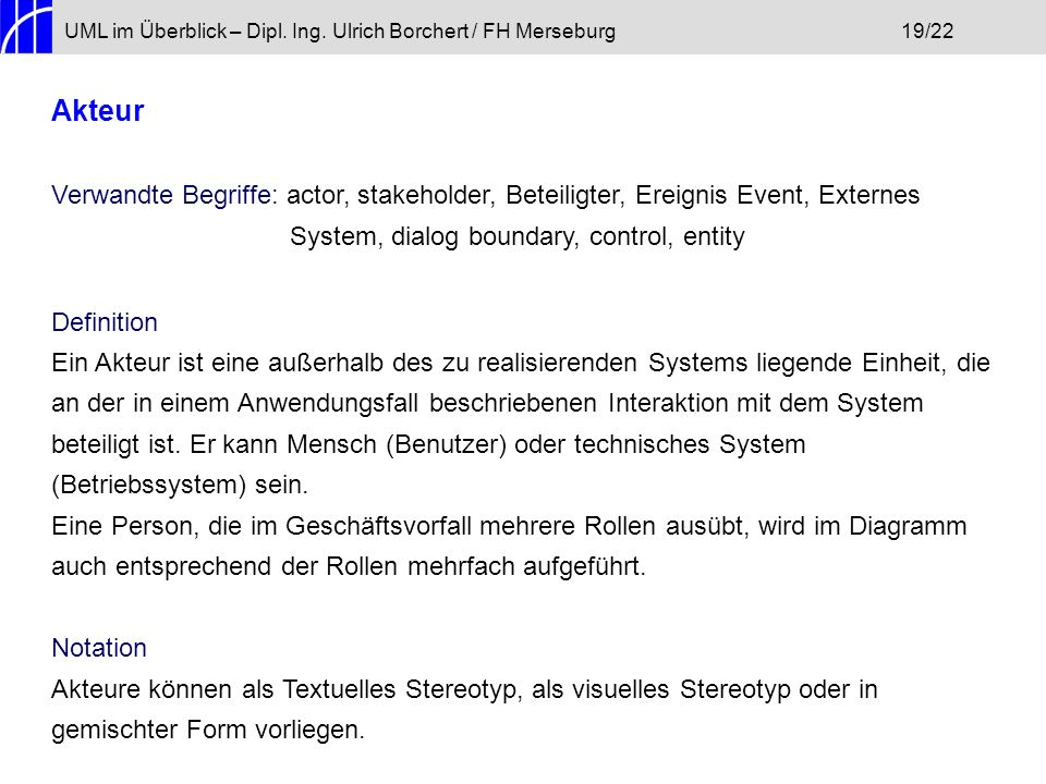 UML im Überblick – Dipl. Ing. Ulrich Borchert / FH Merseburg19/22 Akteur Verwandte Begriffe: actor, stakeholder, Beteiligter, Ereignis Event, Externes