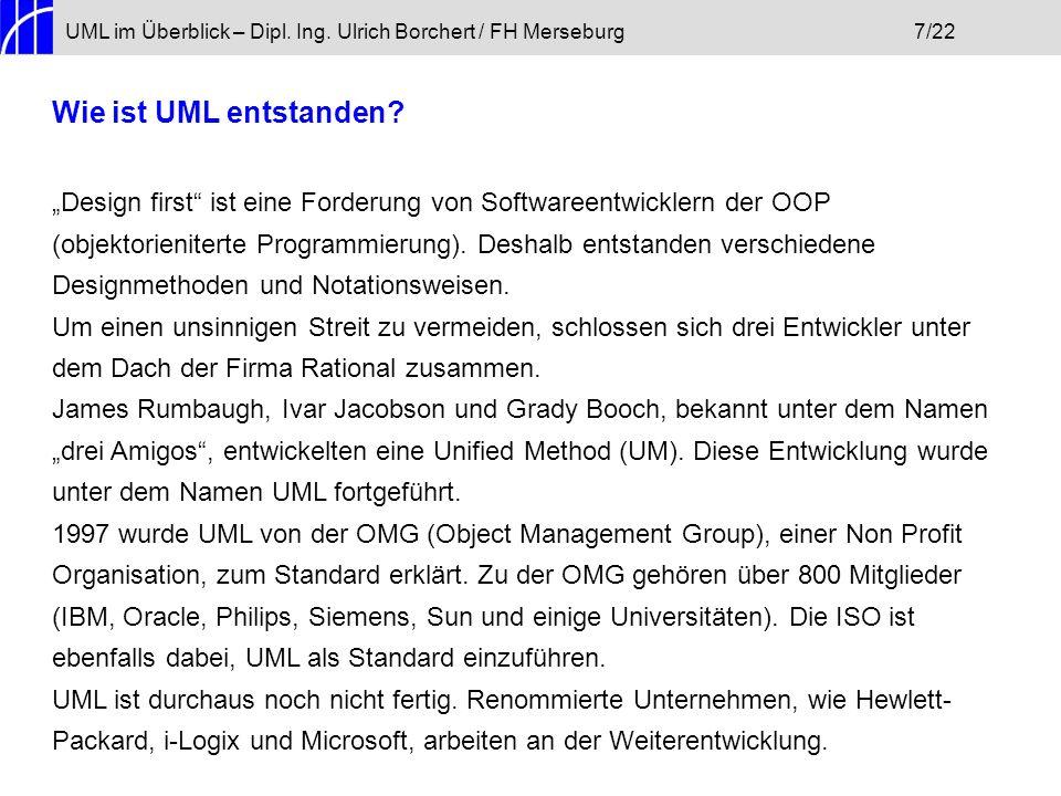 UML im Überblick – Dipl. Ing. Ulrich Borchert / FH Merseburg7/22 Wie ist UML entstanden? Design first ist eine Forderung von Softwareentwicklern der O