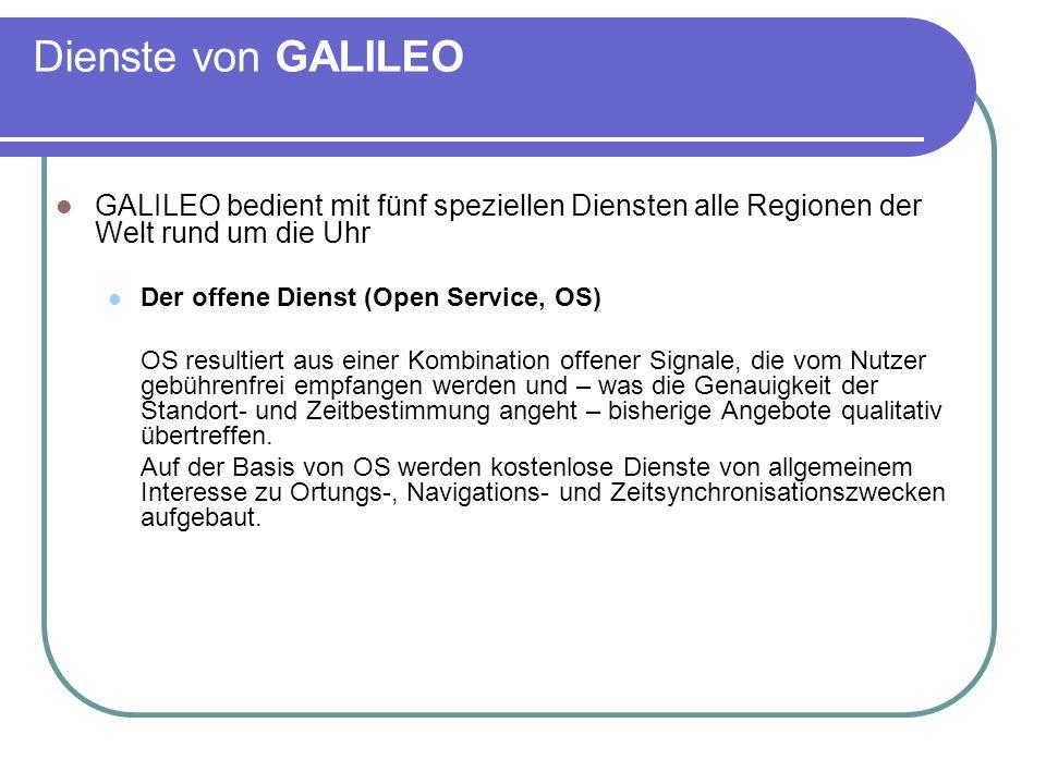 Dienste von GALILEO GALILEO bedient mit fünf speziellen Diensten alle Regionen der Welt rund um die Uhr Der offene Dienst (Open Service, OS) OS result