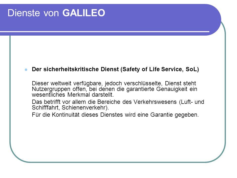 Dienste von GALILEO Der sicherheitskritische Dienst (Safety of Life Service, SoL) Dieser weltweit verfügbare, jedoch verschlüsselte, Dienst steht Nutz