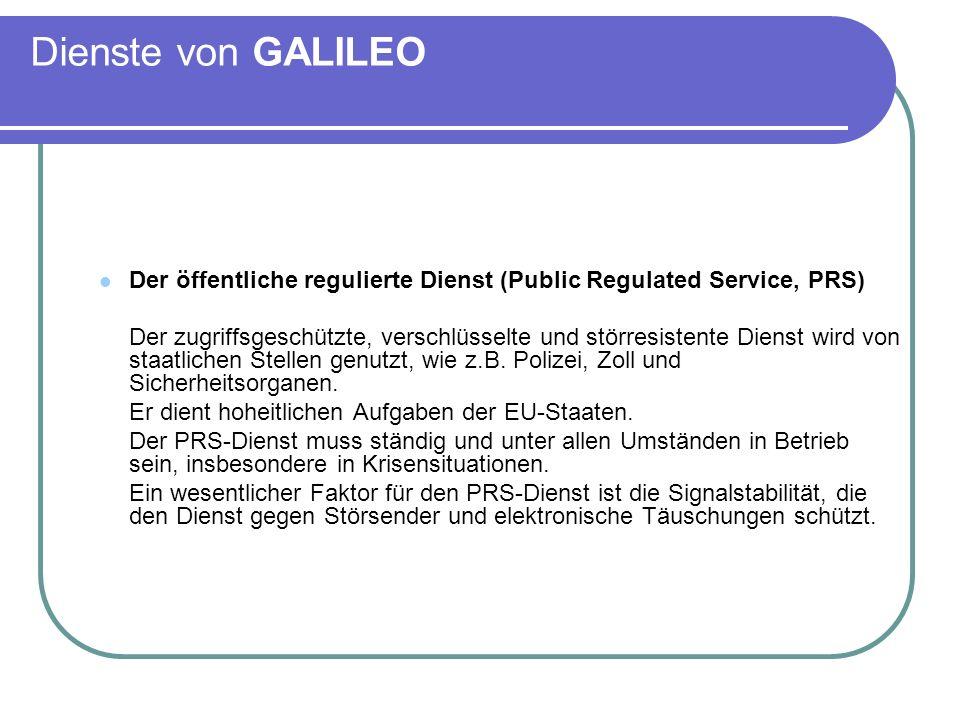 Dienste von GALILEO Der öffentliche regulierte Dienst (Public Regulated Service, PRS) Der zugriffsgeschützte, verschlüsselte und störresistente Dienst