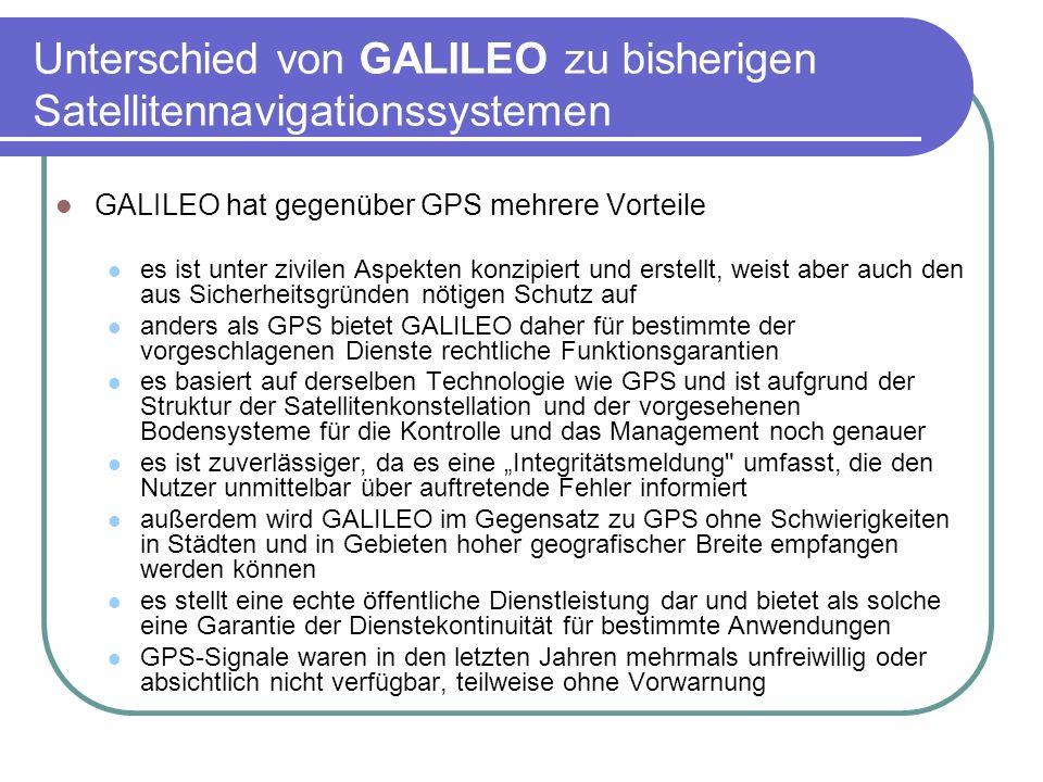 Unterschied von GALILEO zu bisherigen Satellitennavigationssystemen GALILEO hat gegenüber GPS mehrere Vorteile es ist unter zivilen Aspekten konzipier