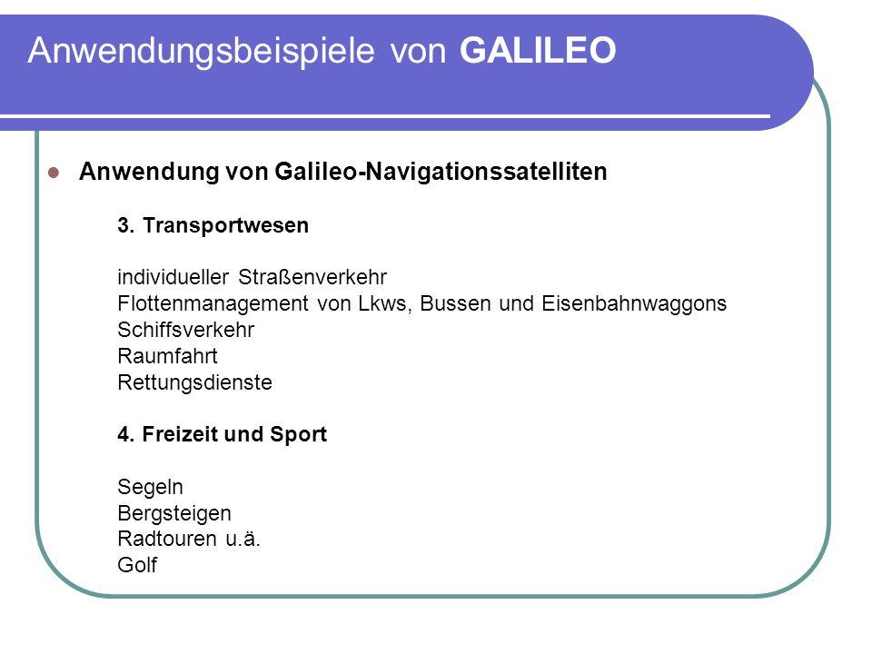 Anwendungsbeispiele von GALILEO Anwendung von Galileo-Navigationssatelliten 3. Transportwesen individueller Straßenverkehr Flottenmanagement von Lkws,