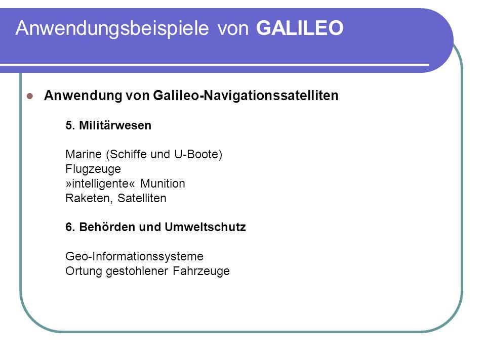 Anwendungsbeispiele von GALILEO Anwendung von Galileo-Navigationssatelliten 5. Militärwesen Marine (Schiffe und U-Boote) Flugzeuge »intelligente« Muni