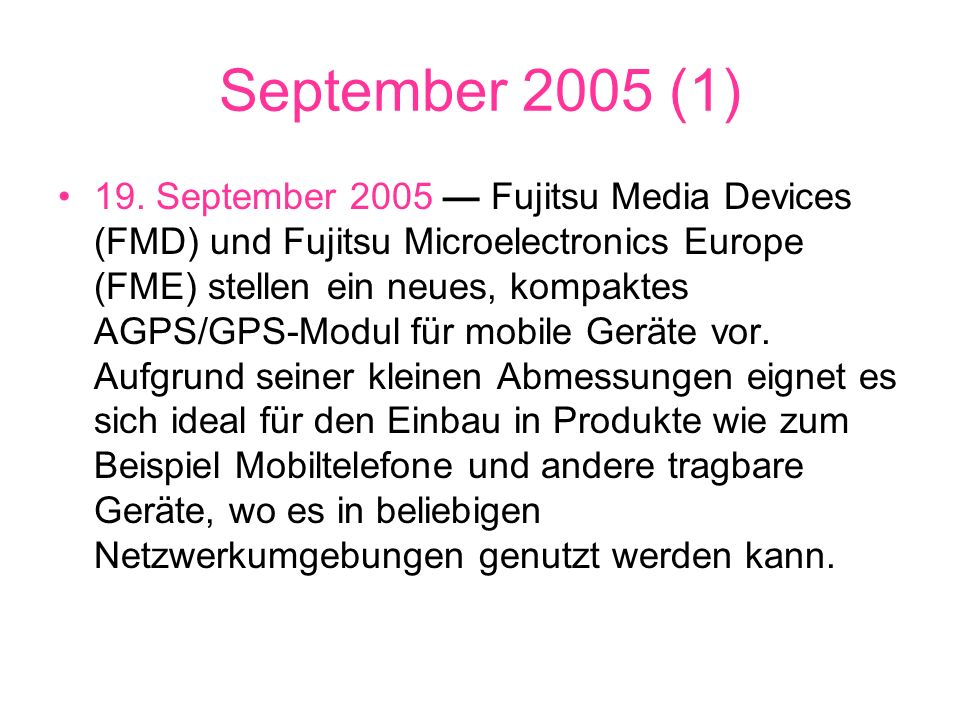 September 2005 (1) 19. September 2005 Fujitsu Media Devices (FMD) und Fujitsu Microelectronics Europe (FME) stellen ein neues, kompaktes AGPS/GPS-Modu