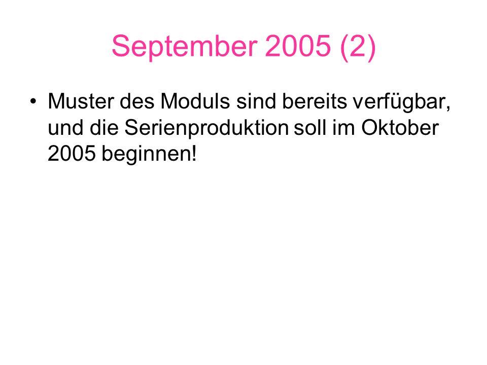 September 2005 (2) Muster des Moduls sind bereits verfügbar, und die Serienproduktion soll im Oktober 2005 beginnen!