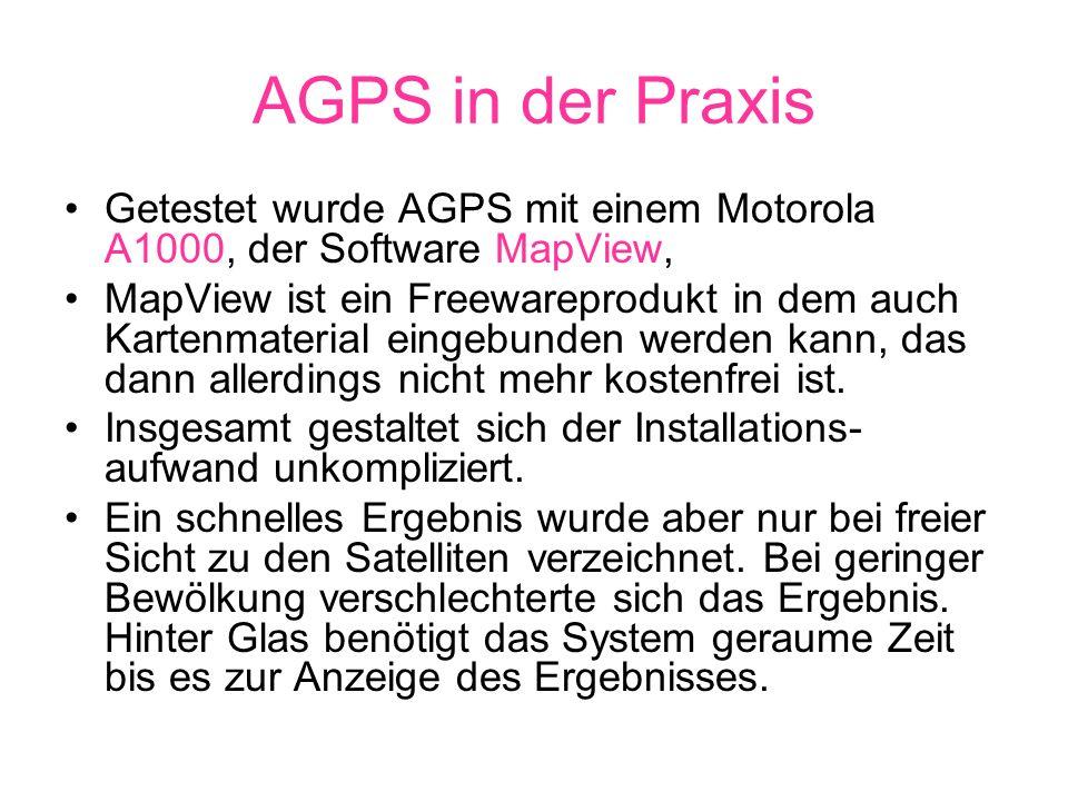 AGPS in der Praxis Getestet wurde AGPS mit einem Motorola A1000, der Software MapView, MapView ist ein Freewareprodukt in dem auch Kartenmaterial eingebunden werden kann, das dann allerdings nicht mehr kostenfrei ist.
