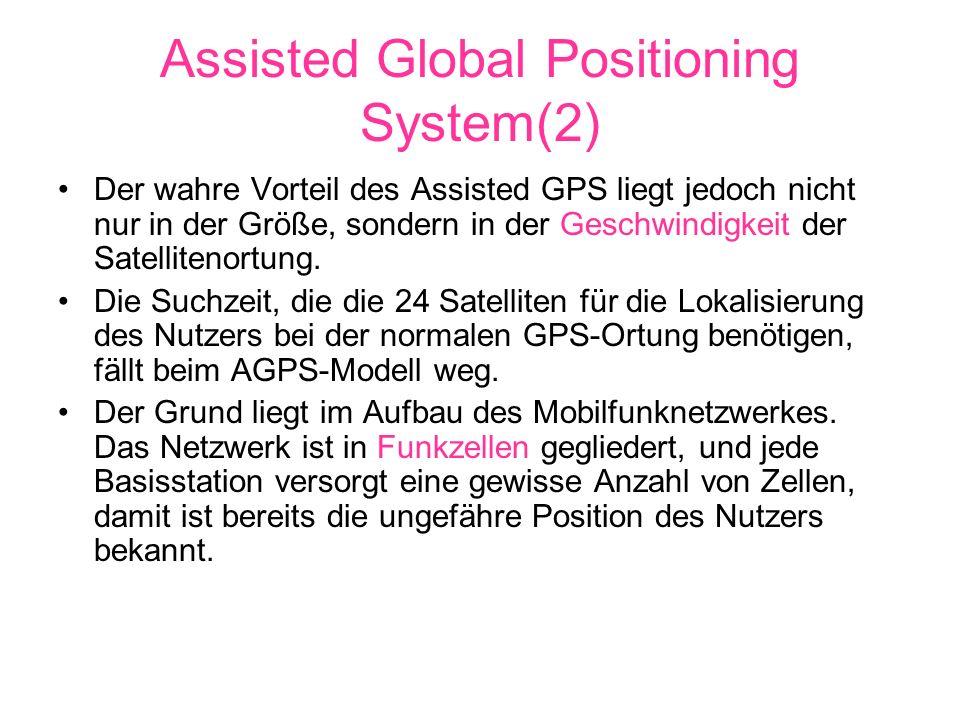 Assisted Global Positioning System(3) Startet man jetzt eine AGPS-Lokalisierung, übermittelt die Basisstation dem GPS System den ungefähren Aufenthaltsort des Empfängers, was es für die Satelliten deutlich leichter macht, die genaue Position zu ermitteln.