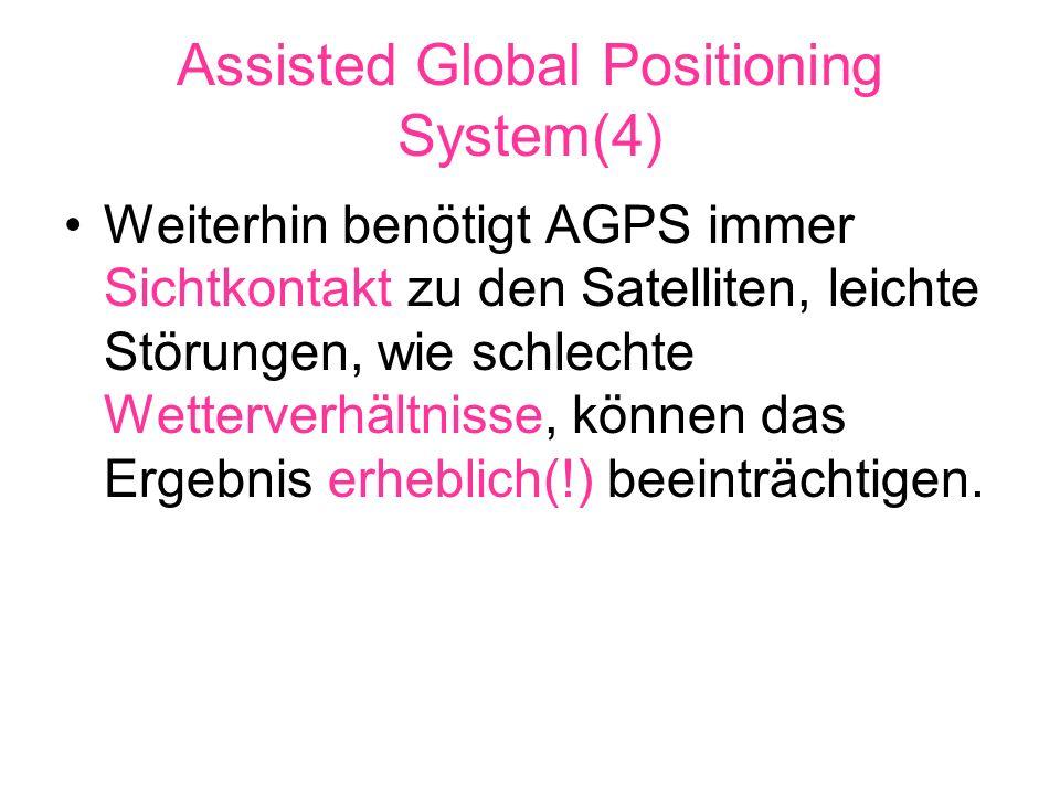 Assisted Global Positioning System(4) Weiterhin benötigt AGPS immer Sichtkontakt zu den Satelliten, leichte Störungen, wie schlechte Wetterverhältnisse, können das Ergebnis erheblich(!) beeinträchtigen.
