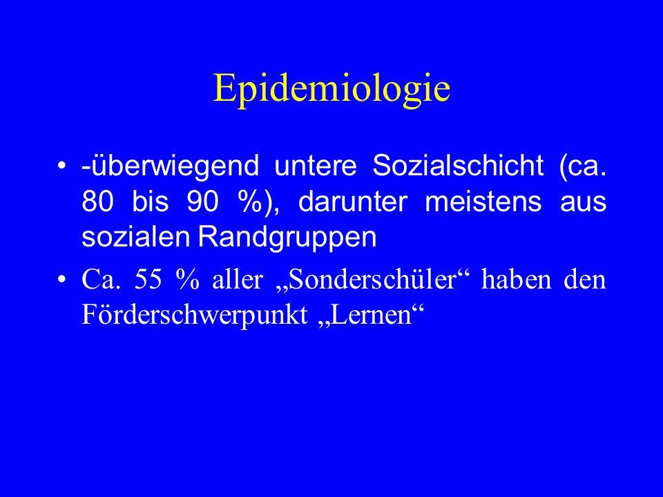 Epidemiologie -überwiegend untere Sozialschicht (ca. 80 bis 90 %), darunter meistens aus sozialen Randgruppen Ca. 55 % aller Sonderschüler haben den F