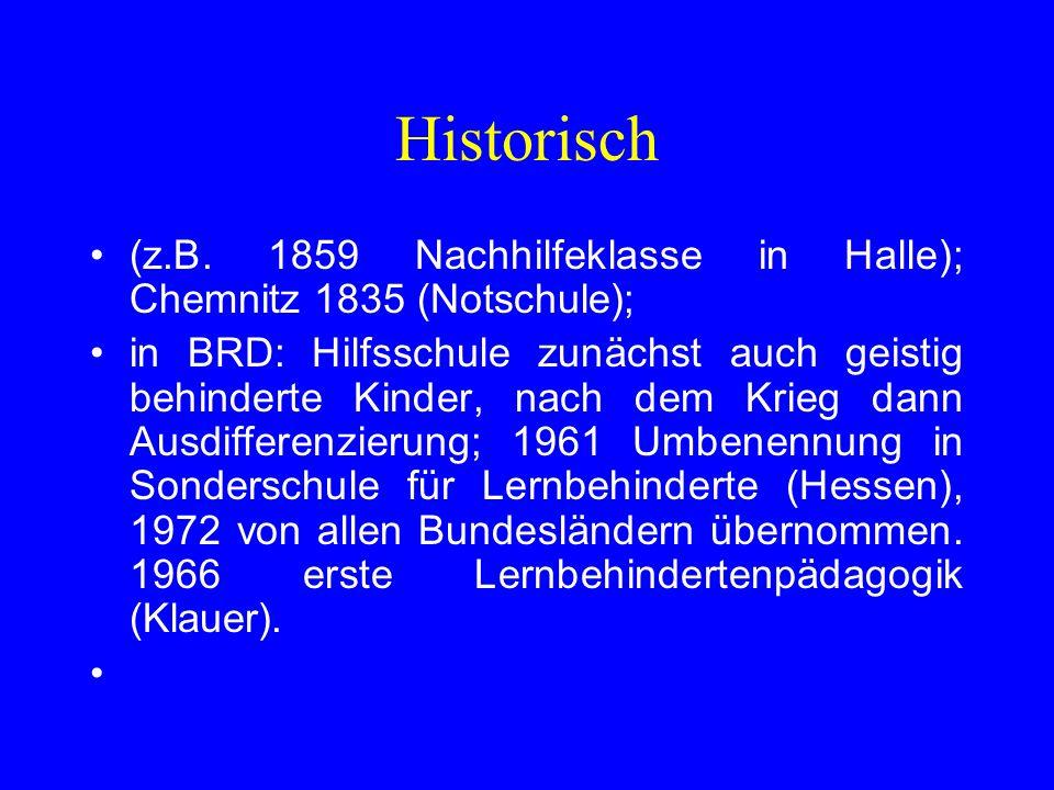 Historisch (z.B. 1859 Nachhilfeklasse in Halle); Chemnitz 1835 (Notschule); in BRD: Hilfsschule zunächst auch geistig behinderte Kinder, nach dem Krie