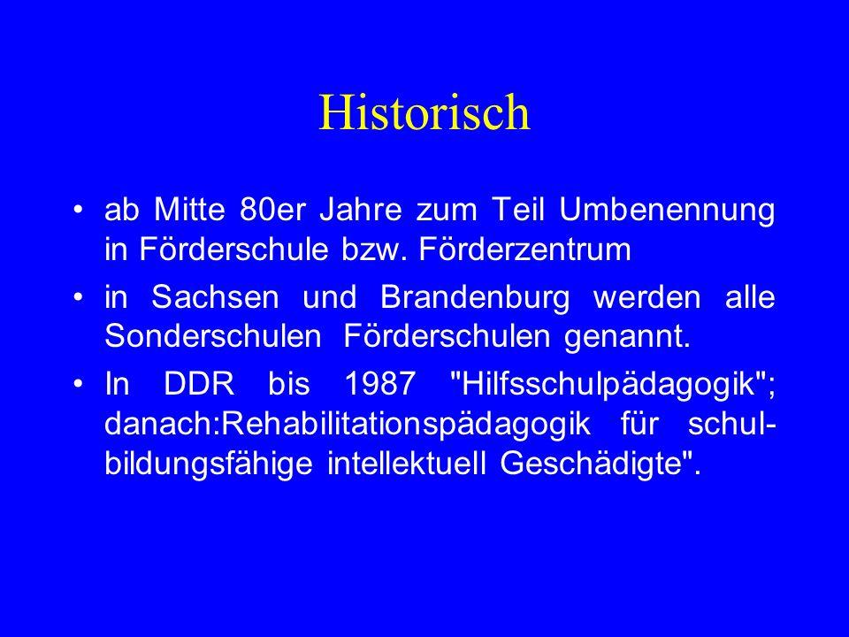 Historisch ab Mitte 80er Jahre zum Teil Umbenennung in Förderschule bzw. Förderzentrum in Sachsen und Brandenburg werden alle Sonderschulen Förderschu