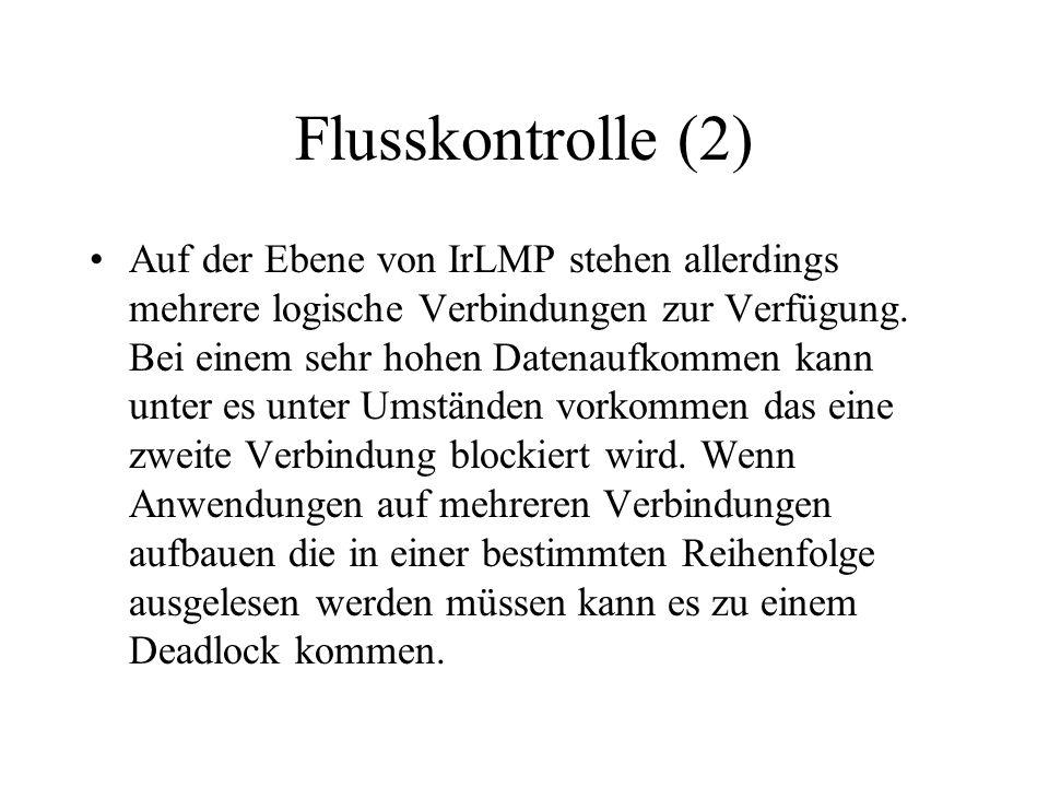 Flusskontrolle (2) Auf der Ebene von IrLMP stehen allerdings mehrere logische Verbindungen zur Verfügung. Bei einem sehr hohen Datenaufkommen kann unt
