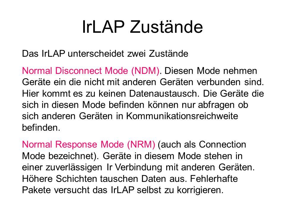 IrLAP Zustände Das IrLAP unterscheidet zwei Zustände Normal Disconnect Mode (NDM). Diesen Mode nehmen Geräte ein die nicht mit anderen Geräten verbund