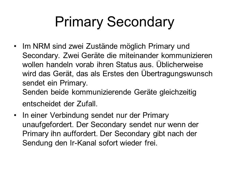 Primary Secondary Im NRM sind zwei Zustände möglich Primary und Secondary. Zwei Geräte die miteinander kommunizieren wollen handeln vorab ihren Status